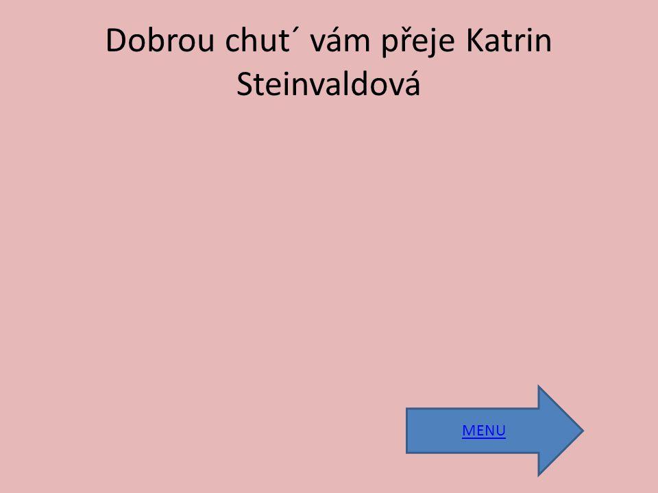 Dobrou chut´ vám přeje Katrin Steinvaldová