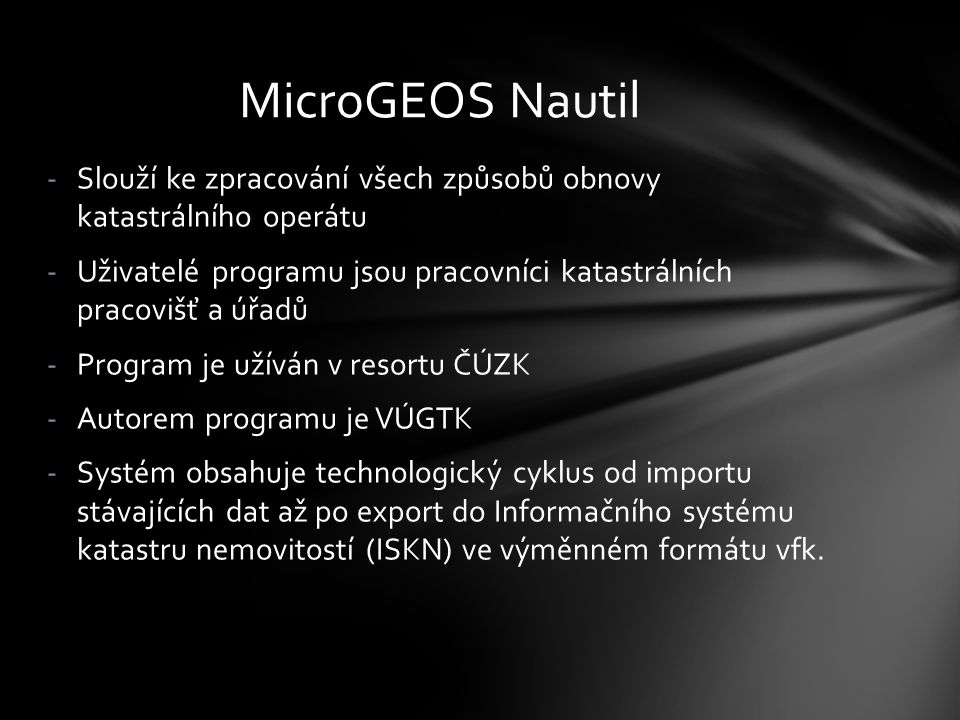 MicroGEOS Nautil Slouží ke zpracování všech způsobů obnovy katastrálního operátu.