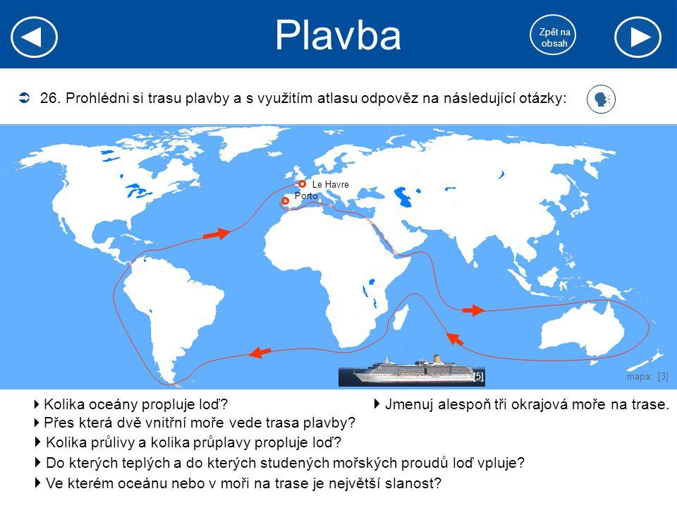 Plavba Zpět na. obsah. 26. Prohlédni si trasu plavby a s využitím atlasu odpověz na následující otázky: