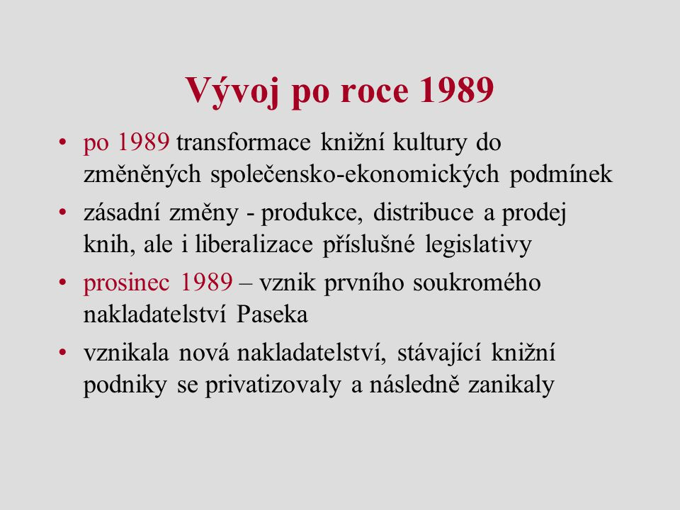 Vývoj po roce 1989 po 1989 transformace knižní kultury do změněných společensko-ekonomických podmínek.