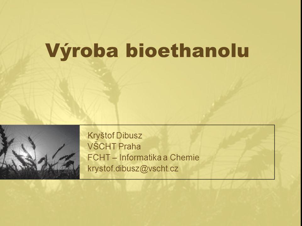 Výroba bioethanolu Kryštof Dibusz VŠCHT Praha