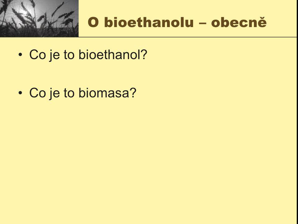 O bioethanolu – obecně Co je to bioethanol Co je to biomasa
