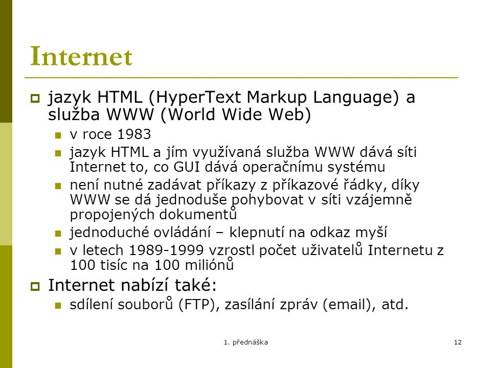 Internet jazyk HTML (HyperText Markup Language) a služba WWW (World Wide Web) v roce 1983.