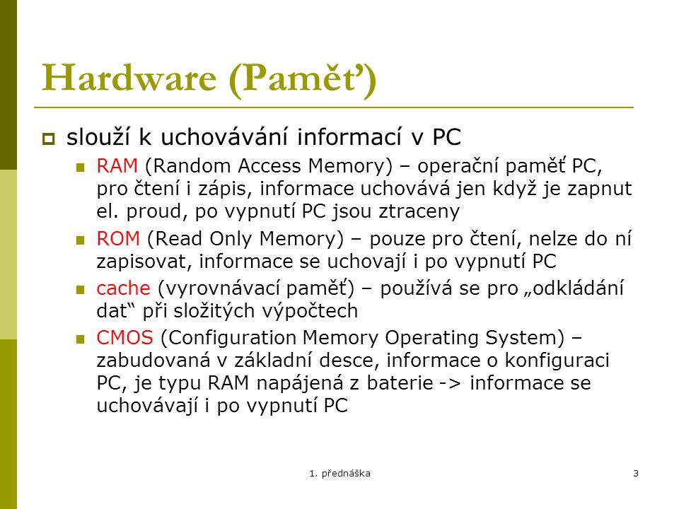 Hardware (Paměť) slouží k uchovávání informací v PC