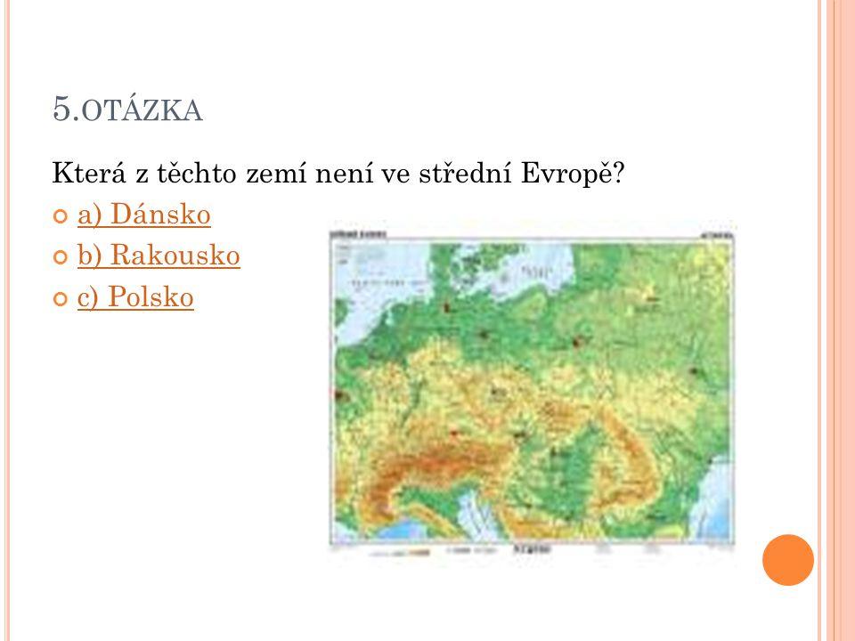 5.otázka Která z těchto zemí není ve střední Evropě a) Dánsko