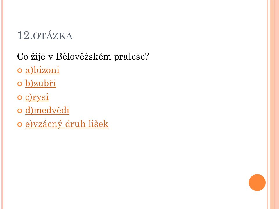 12.otázka Co žije v Bělověžském pralese a)bizoni b)zubři c)rysi