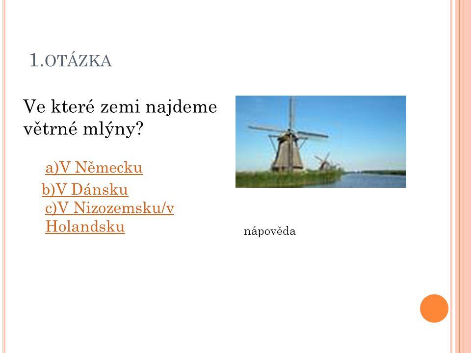 1.otázka Ve které zemi najdeme větrné mlýny a)V Německu b)V Dánsku