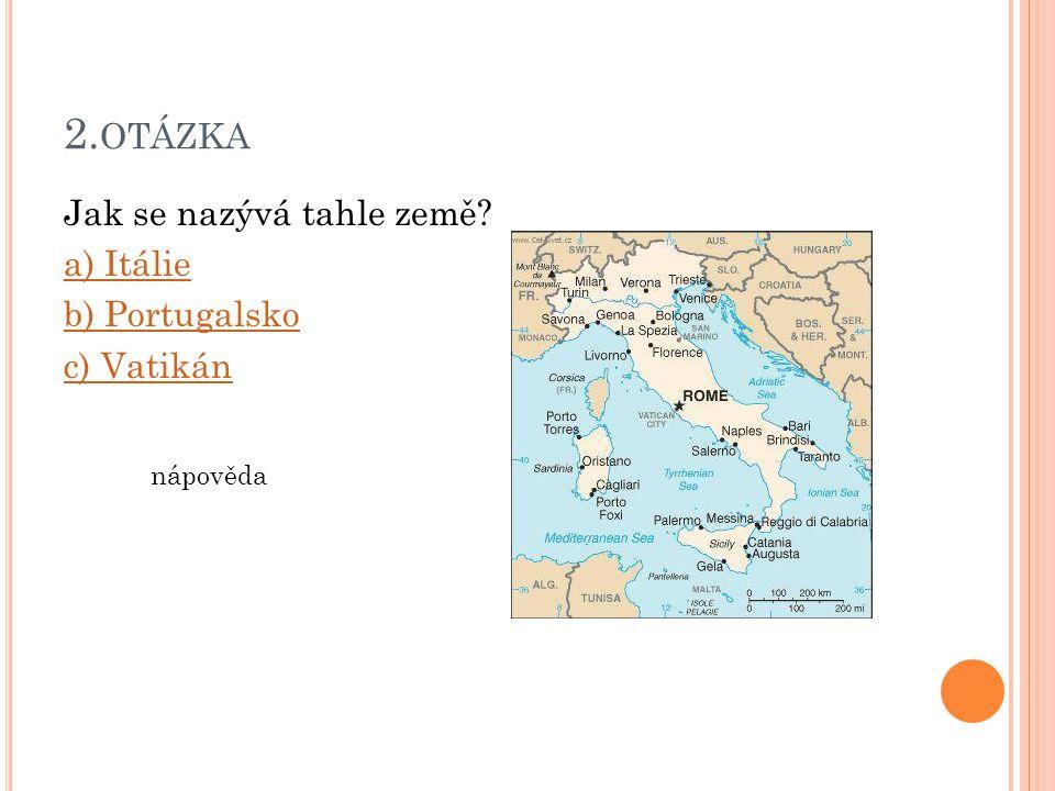 2.otázka Jak se nazývá tahle země a) Itálie b) Portugalsko c) Vatikán