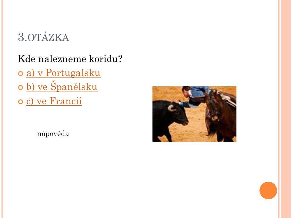 3.otázka Kde nalezneme koridu a) v Portugalsku b) ve Španělsku