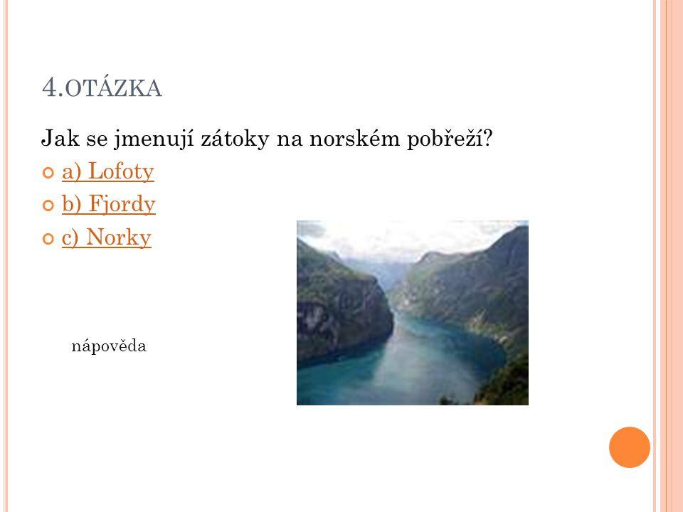 4.otázka Jak se jmenují zátoky na norském pobřeží a) Lofoty b) Fjordy