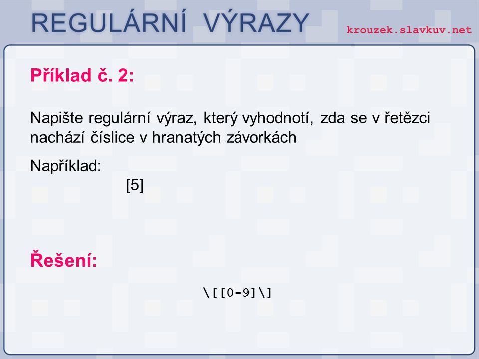Příklad č. 2: Napište regulární výraz, který vyhodnotí, zda se v řetězci nachází číslice v hranatých závorkách.