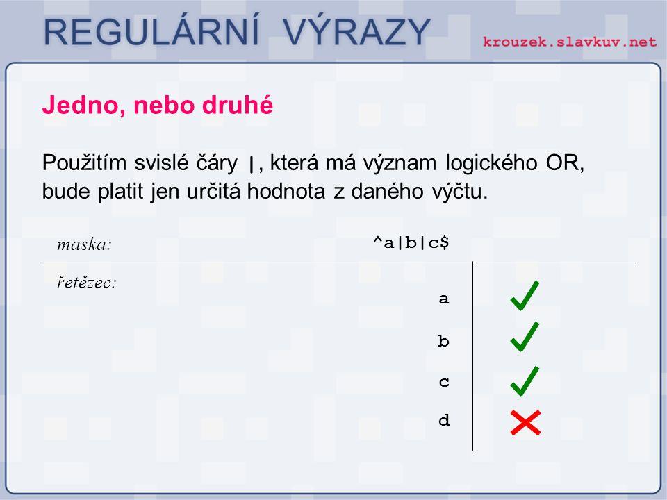 Jedno, nebo druhé Použitím svislé čáry |, která má význam logického OR, bude platit jen určitá hodnota z daného výčtu.
