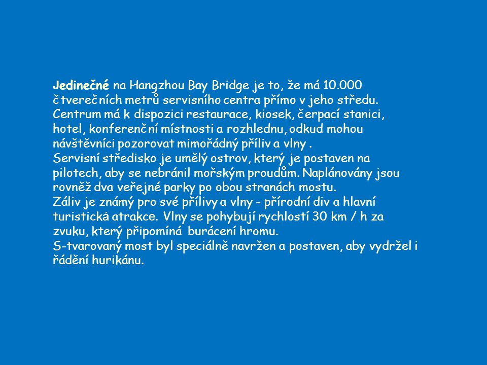 Jedinečné na Hangzhou Bay Bridge je to, že má 10