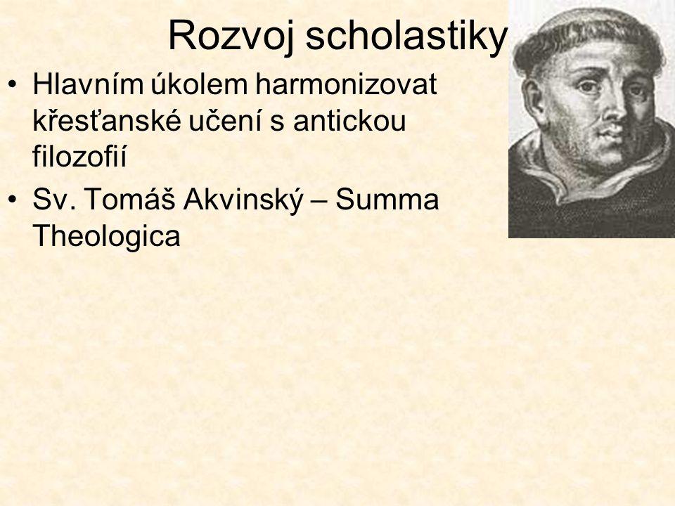 Rozvoj scholastiky Hlavním úkolem harmonizovat křesťanské učení s antickou filozofií. Sv. Tomáš Akvinský – Summa Theologica.