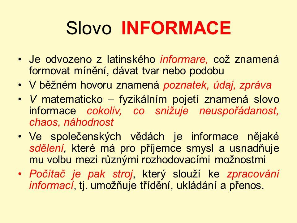 Slovo INFORMACE Je odvozeno z latinského informare, což znamená formovat mínění, dávat tvar nebo podobu.