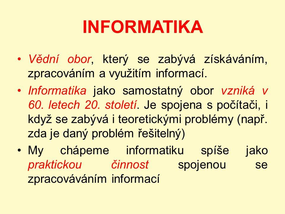 INFORMATIKA Vědní obor, který se zabývá získáváním, zpracováním a využitím informací.