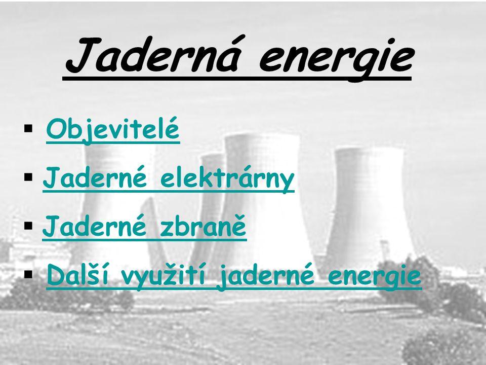Jaderná energie Objevitelé Jaderné elektrárny Jaderné zbraně