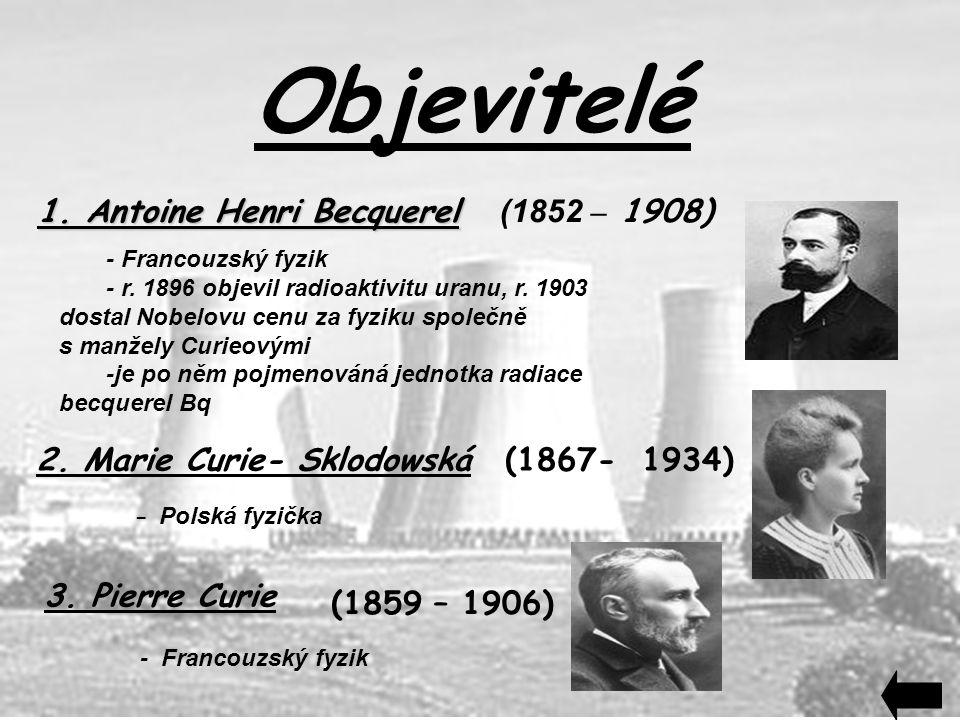 Objevitelé 1. Antoine Henri Becquerel (1852 – 1908)