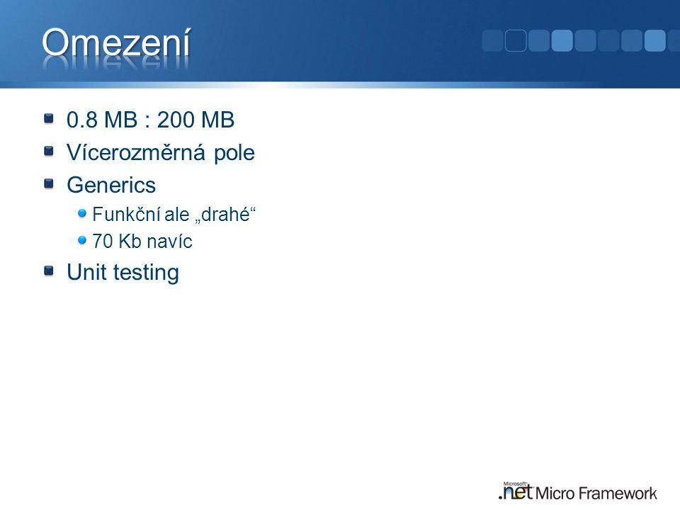 Omezení 0.8 MB : 200 MB Vícerozměrná pole Generics Unit testing