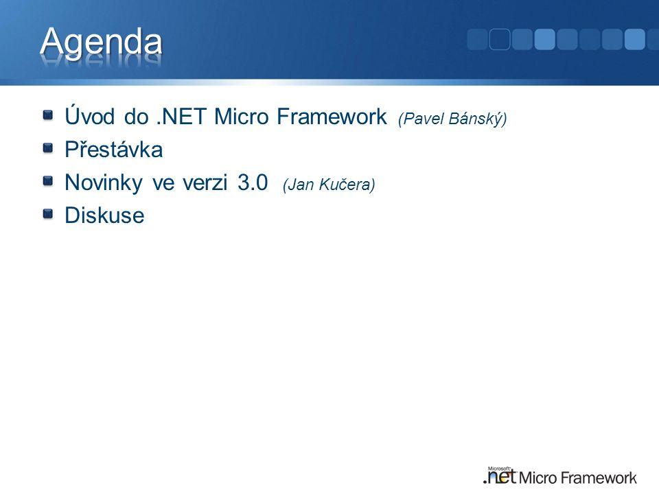 Agenda Úvod do .NET Micro Framework (Pavel Bánský) Přestávka