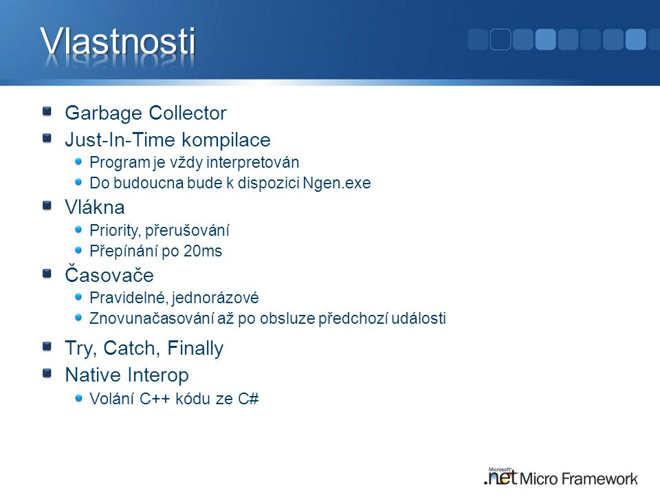 Vlastnosti Garbage Collector Just-In-Time kompilace Vlákna Časovače