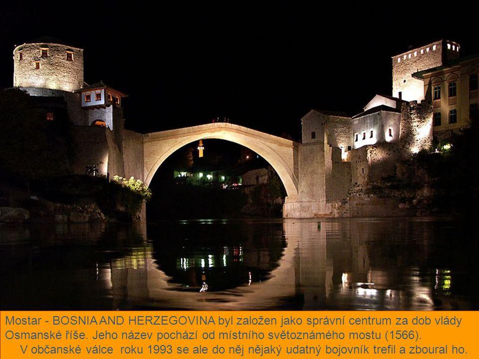 Mostar - BOSNIA AND HERZEGOVINA byl založen jako správní centrum za dob vlády Osmanské říše. Jeho název pochází od místního světoznámého mostu (1566).