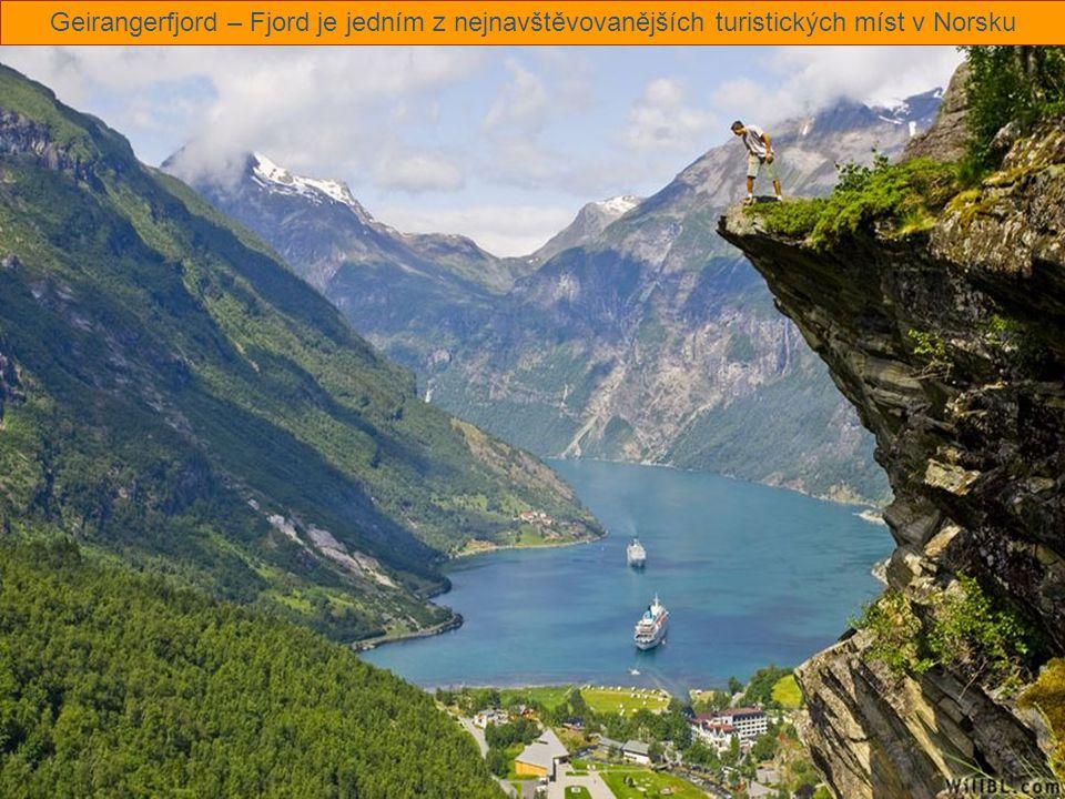 Geirangerfjord – Fjord je jedním z nejnavštěvovanějších turistických míst v Norsku