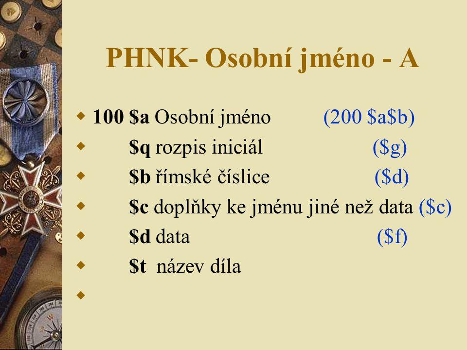 PHNK- Osobní jméno - A 100 $a Osobní jméno (200 $a$b)