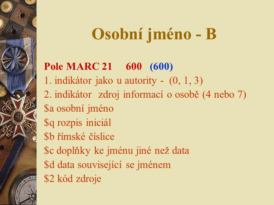 Osobní jméno - B Pole MARC 21 600 (600)