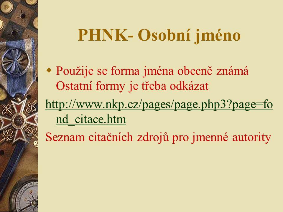 PHNK- Osobní jméno Použije se forma jména obecně známá Ostatní formy je třeba odkázat. http://www.nkp.cz/pages/page.php3 page=fond_citace.htm.