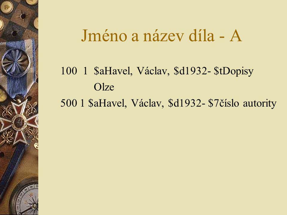 Jméno a název díla - A 100 1 $aHavel, Václav, $d1932- $tDopisy Olze