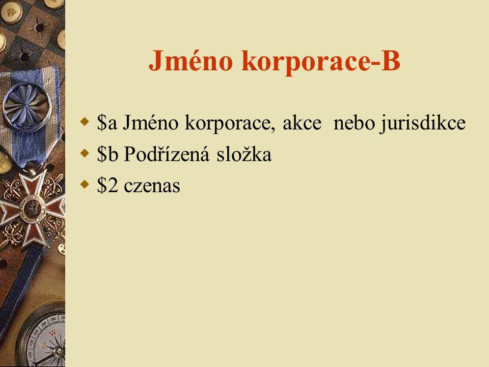 Jméno korporace-B $a Jméno korporace, akce nebo jurisdikce