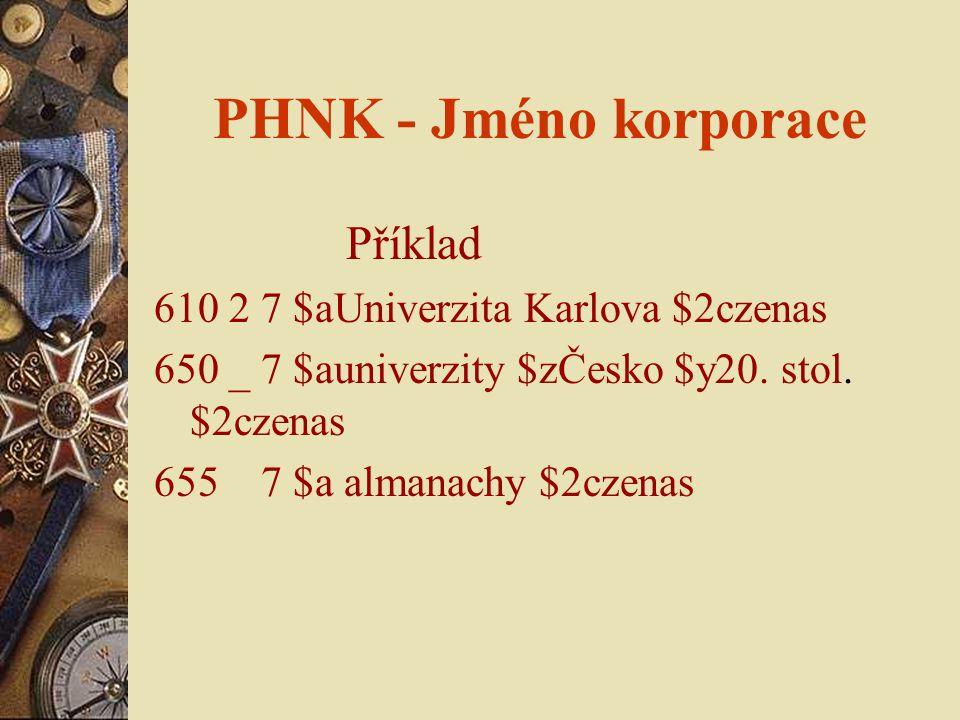 PHNK - Jméno korporace Příklad 610 2 7 $aUniverzita Karlova $2czenas