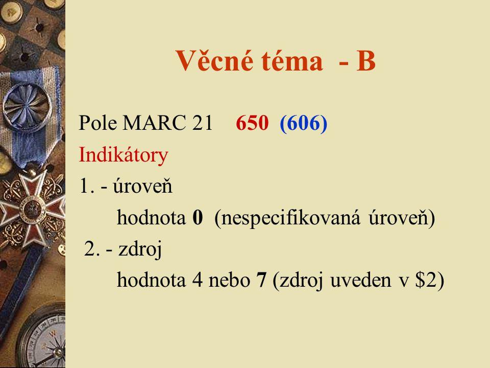Věcné téma - B Pole MARC 21 650 (606) Indikátory 1. - úroveň
