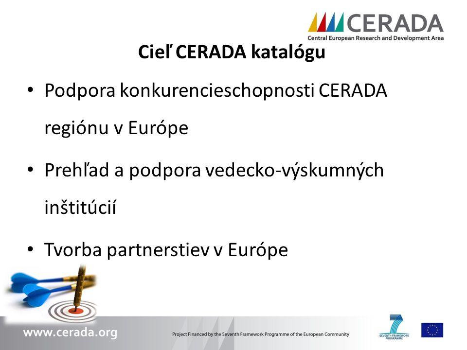 Cieľ CERADA katalógu Podpora konkurencieschopnosti CERADA regiónu v Európe. Prehľad a podpora vedecko-výskumných inštitúcií.