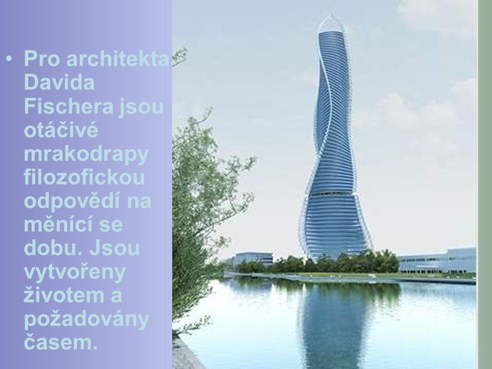 Pro architekta Davida Fischera jsou otáčivé mrakodrapy filozofickou odpovědí na měnící se dobu.