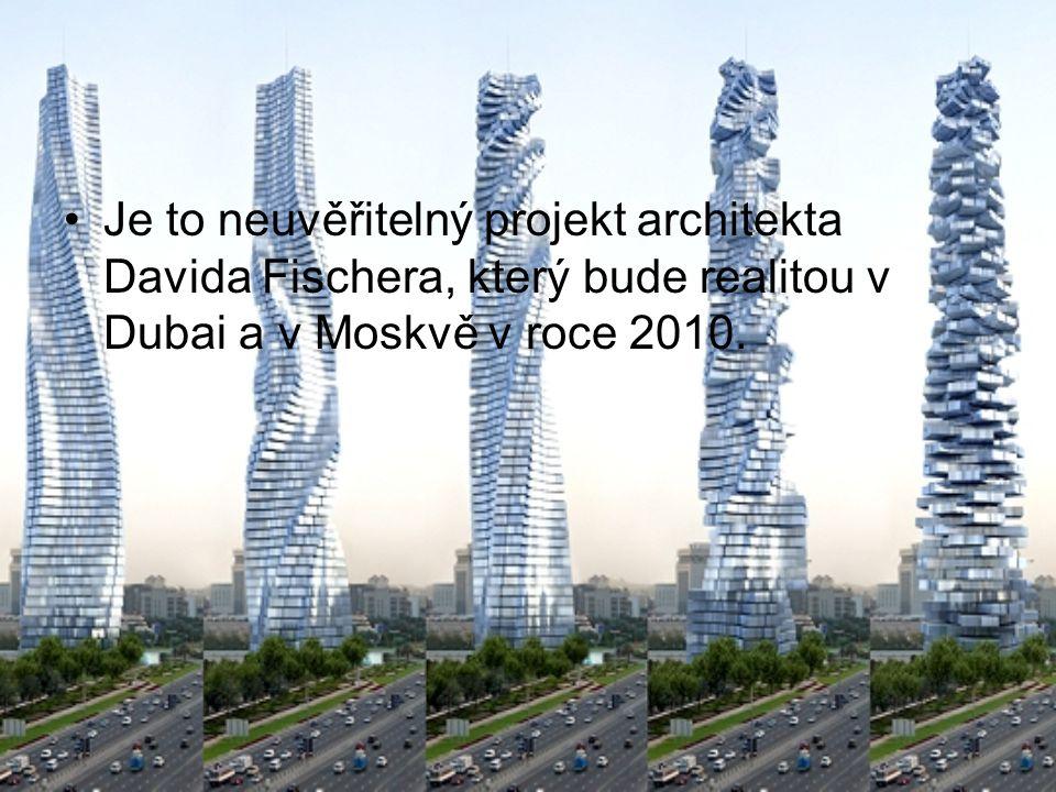 Je to neuvěřitelný projekt architekta Davida Fischera, který bude realitou v Dubai a v Moskvě v roce 2010.
