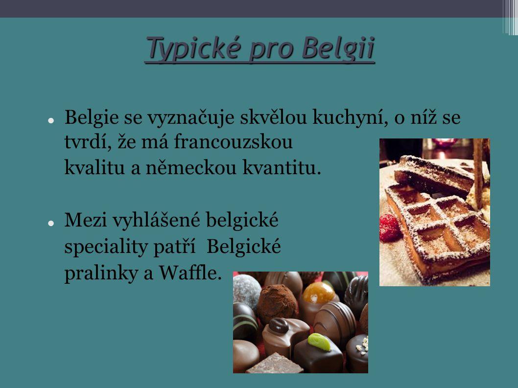 Typické pro Belgii Belgie se vyznačuje skvělou kuchyní, o níž se tvrdí, že má francouzskou. kvalitu a německou kvantitu.