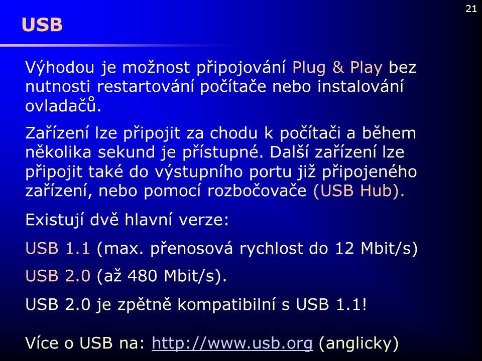 USB Výhodou je možnost připojování Plug & Play bez nutnosti restartování počítače nebo instalování ovladačů.