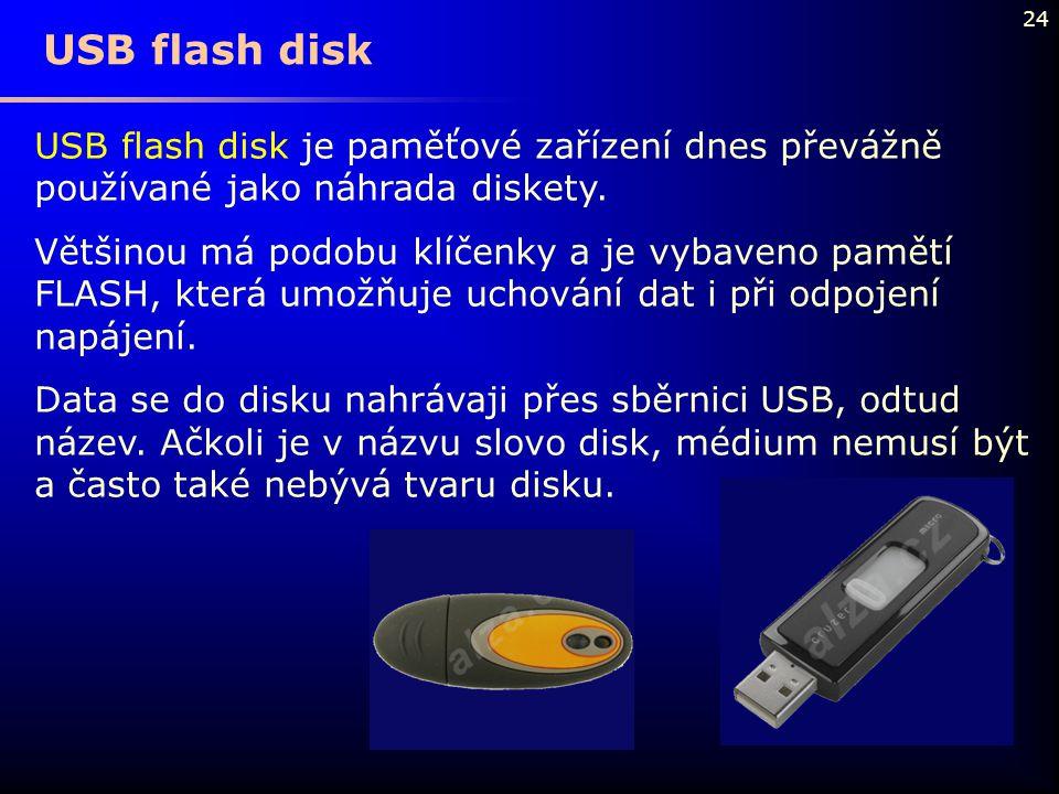 USB flash disk USB flash disk je paměťové zařízení dnes převážně používané jako náhrada diskety.