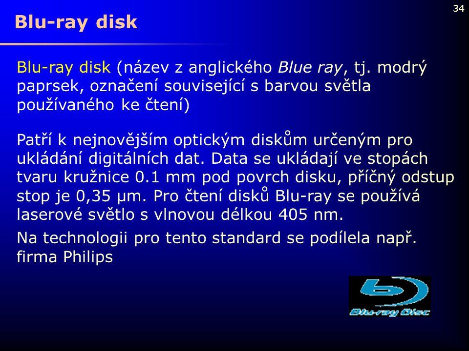 Blu-ray disk Blu-ray disk (název z anglického Blue ray, tj. modrý paprsek, označení související s barvou světla používaného ke čtení)