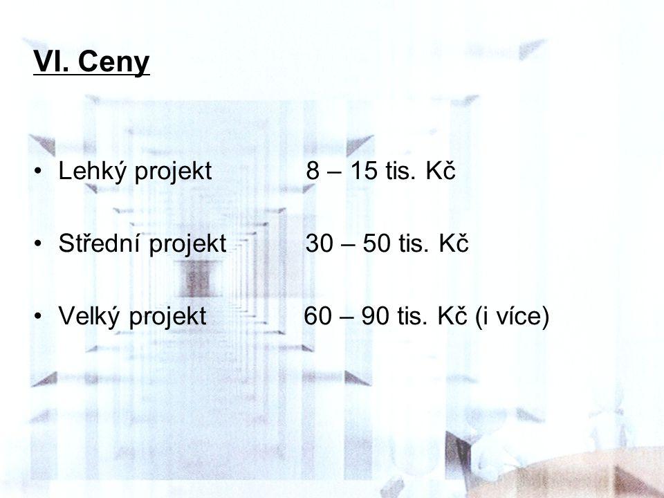 VI. Ceny Lehký projekt 8 – 15 tis. Kč Střední projekt 30 – 50 tis. Kč