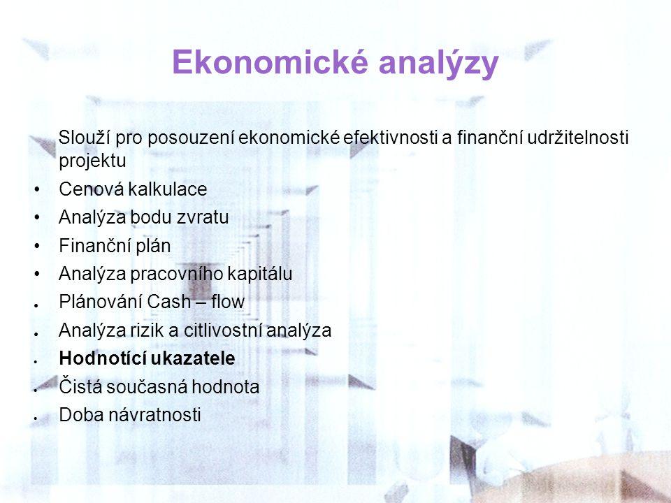 Ekonomické analýzy Slouží pro posouzení ekonomické efektivnosti a finanční udržitelnosti projektu.
