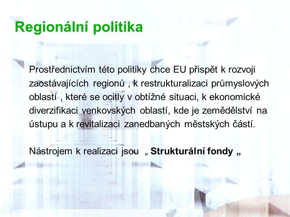 Regionální politika Prostřednictvím této politiky chce EU přispět k rozvoji. zaostávajících regionů , k restrukturalizaci průmyslových.