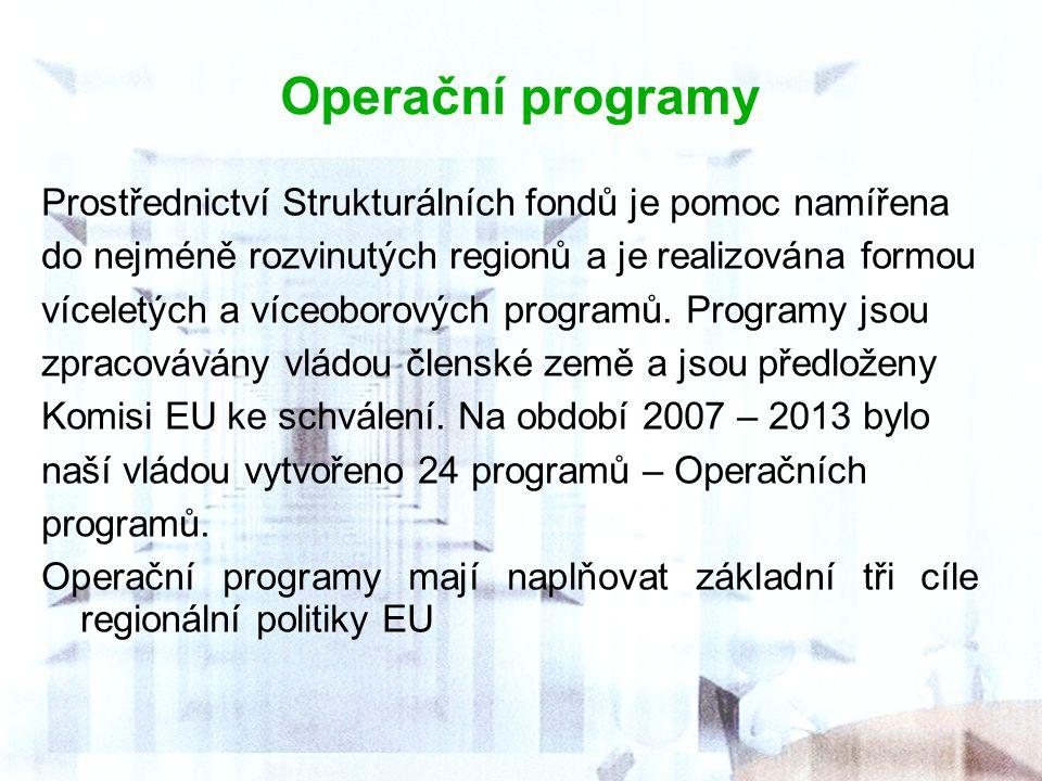Operační programy Prostřednictví Strukturálních fondů je pomoc namířena. do nejméně rozvinutých regionů a je realizována formou.