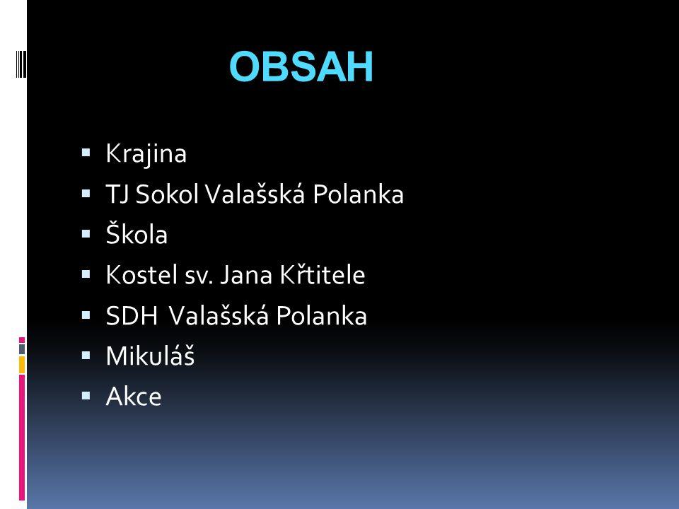 OBSAH Krajina TJ Sokol Valašská Polanka Škola Kostel sv. Jana Křtitele