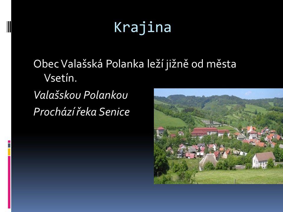 Krajina Obec Valašská Polanka leží jižně od města Vsetín. Valašskou Polankou Prochází řeka Senice