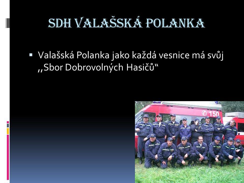 SDH valašská Polanka Valašská Polanka jako každá vesnice má svůj ,,Sbor Dobrovolných Hasičů