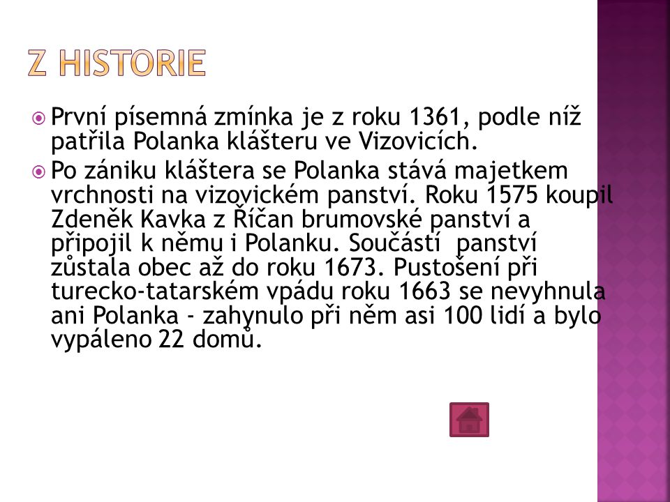 Z historie První písemná zmínka je z roku 1361, podle níž patřila Polanka klášteru ve Vizovicích.