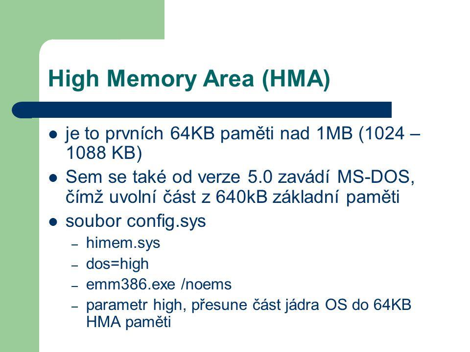 High Memory Area (HMA) je to prvních 64KB paměti nad 1MB (1024 – 1088 KB)